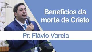 Benefícios da morte de Cristo - Pr. Flávio Torres - 10-01-2021