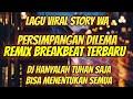 DJ VIRAL STORY WA - DJ HANYALAH TUHAN SAJA DAPAT MENENTUKAN SEMUA - DJ PERSIMPANGAN DILEMA BREAKBEAT