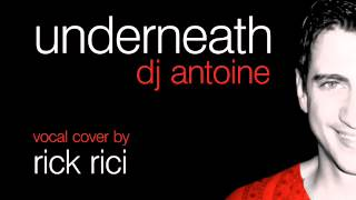 DJ ANTOINE - Underneath (vocal cover by Rick Rici)