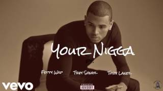 Chris Brown ft. Fetty Wap, Tory Lanez & Trey Songz - Your Nigga (Audio)
