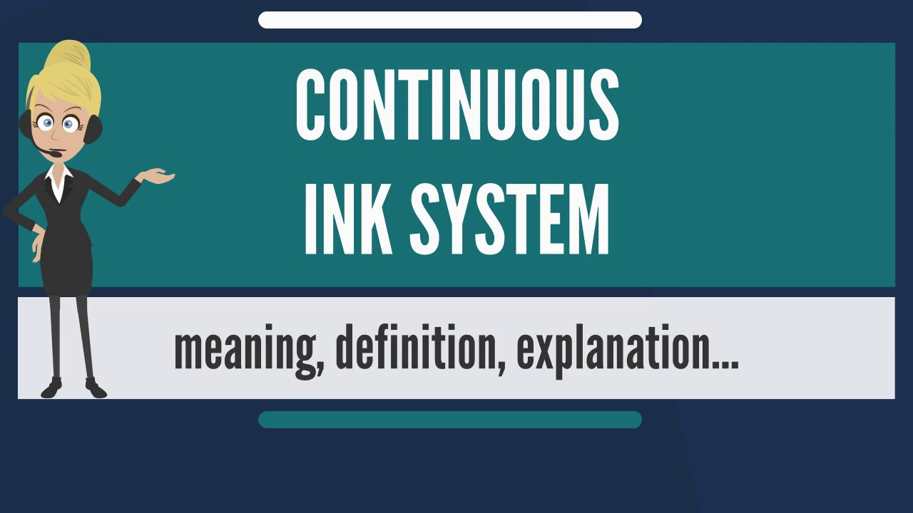 What is CONTINUOUS INK SYSTEM? What does CONTINUOUS INK SYSTEM mean?  CONTINUOUS INK SYSTEM meaning