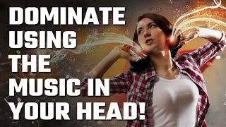 🎵 Use the Music in your HEAD to Dominate!