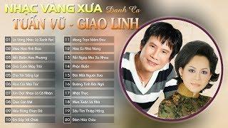 TUẤN VŨ GIAO LINH - LIÊN KHÚC NHẠC VÀNG TRỮ TÌNH SONG CA TUYỂN CHỌN HAY NHẤT CỦA TUẤN VŨ GIAO LINH