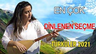 EN ÇOK DİNLENEN SEÇME TÜRKÜLER 2021 ♫ En Sevilen Türküler ♫ Hepsi Özenle Seçilmiş