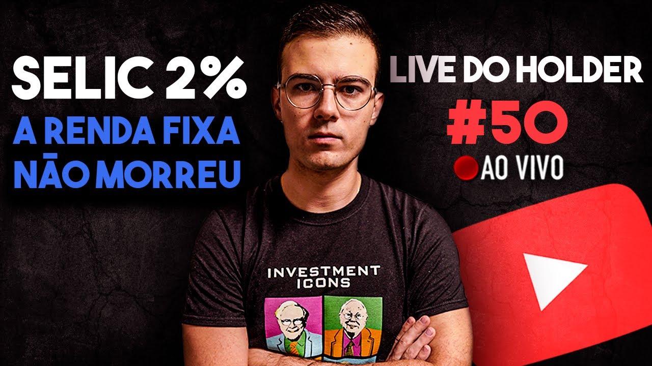 Live do Holder #50 - Como investir MELHOR em Renda Fixa com a SELIC BAIXA