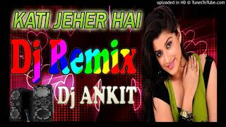 Kati Zeher Hai - Dj Remix|| Full Vibration Mix|| Remix By Dj Ankit Official.