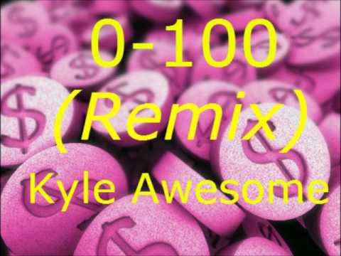 0-100 (Remix) Kyle Awesome