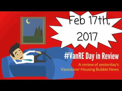 Feb 17, 2017 Daily Review Real Estate Vancouver Housing Bubble News