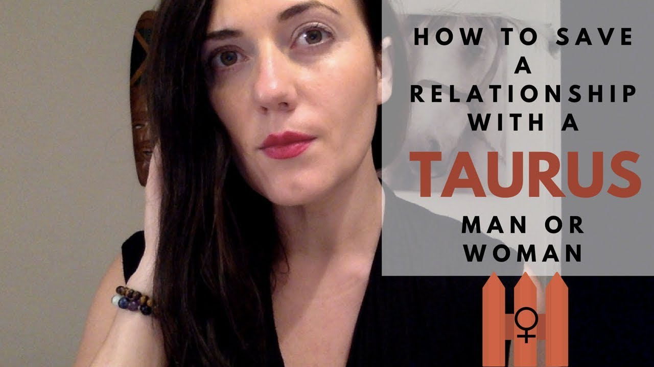 How to Save a Relationship with a Taurus Man or Woman
