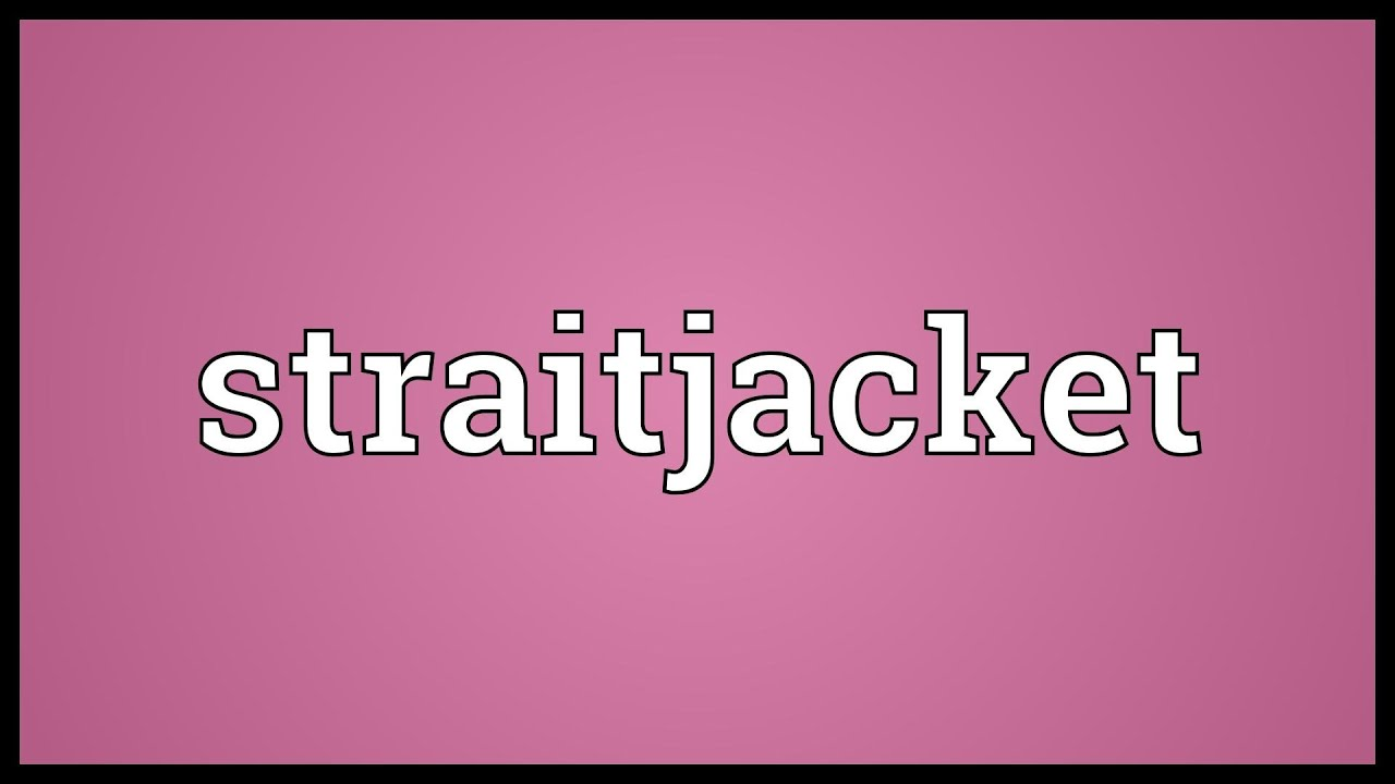 Straitjacket Meaning - YouTube