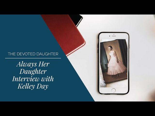 Always Her Daughter Interview with Kelley Day