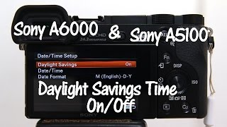 Sony A6000 and A5100 Daylight Savings Time Change