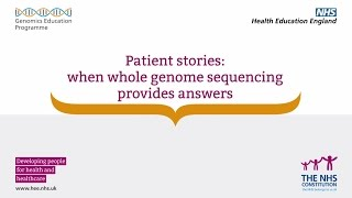 Whole Genome Sequencing: Patient stories - When whole genome sequencing provides answers