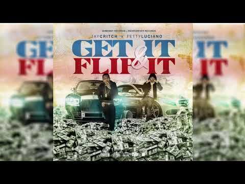 FETTY LUCIANO FT JAY CRITCH - GET IT N FLIP IT