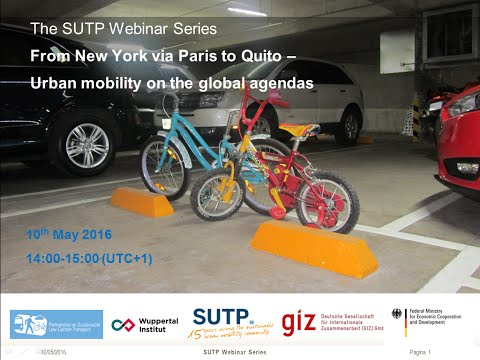 SUTP Webinar: From New York via Paris to Quito – Urban mobility on the global agendas (10.05.2016)