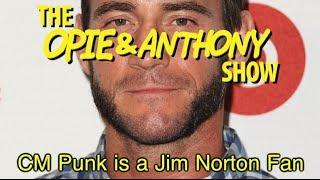 Opie & Anthony: CM Punk is a Jim Norton Fan (05/21/10, 11/18 & 11/21/11)