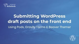 Submitting draft posts on the front end with Pods, Gravity Forms & Beaver Themer