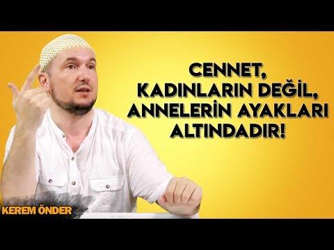 Cennet, kadınların değil, annelerin ayakları altındadır! / Kerem Önder