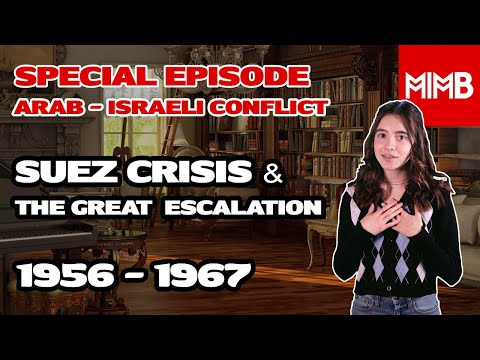 Special Episode 7: The Arab - Israeli Conflict: The Suez Crisis of 1956 & The Great Escalation