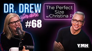 Ep. 68 The Perfect Size w/ Christina P | Dr. Drew After Dark