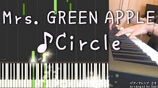 【Mrs. GREEN APPLE】 Circle  ミセスグリーンアップル ピアノ 弾いてみた 【採譜付き】
