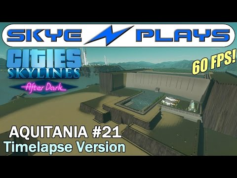 cities-skylines-after-dark-►aquitania-#21-channels-and-pools◀-edited/timelapse-version-[1080p]