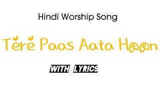 Tere|Paas|Aata|Hu|With|Lyrics|Hindi|Worship |Song|