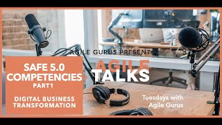 Episode 5  Pt1: SAFe 5.0 Competencies, overview of SAFe configurations: Agile Talks by Agile Gurus