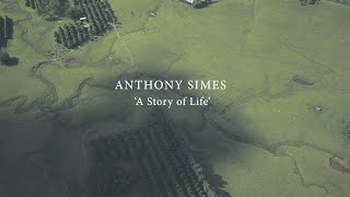 Anthony Simes 'A Story of Life'