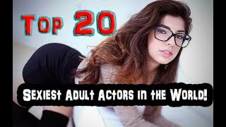 Top 20 Sexiest Adult Actors in the World 2017 ! ( Latest Updates)