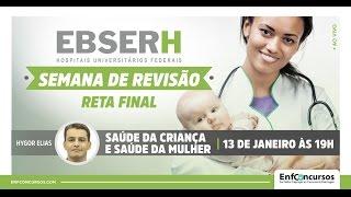 Semana de Revisão EBSERH - Saúde da Mulher e da Criança - Prof. Hygor Elias