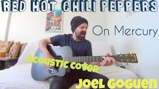Download On Mercury - Red Hot Chili Peppers [Acoustic Cover by Joel Goguen] MP3 song and Music Video