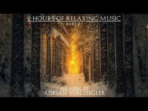 2 Hours of Relaxing Music  Adrian von Ziegler  Part 2