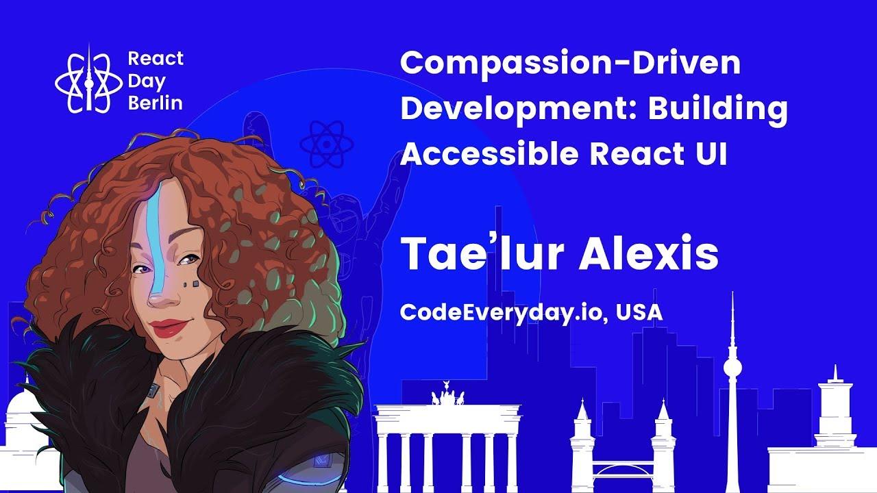 Compassion-Driven Development: Building Accessible React UI – Tae'lur Alexis