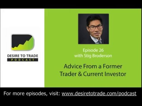 Desire To Trade Podcast 026: Advice From a Former Trader & Current Investor - Stig Brodersen