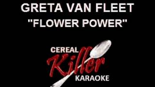 CKK-VR - Greta Van Fleet - Flower Power (Karaoke)
