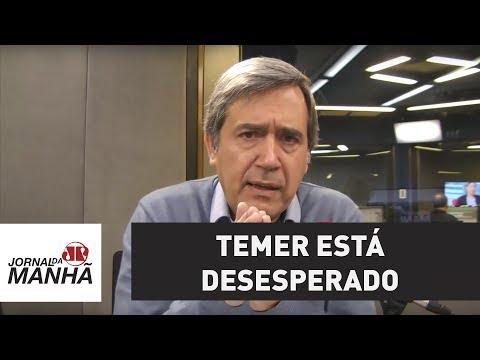 Presidente Temer está desesperado | Marco Antonio Villa