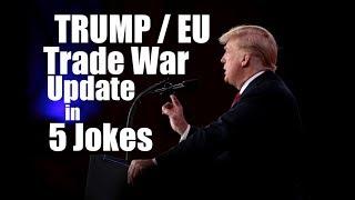 EU Trade War Update in 5 Jokes   United States of Europe