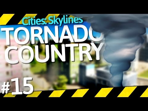 Cities: Skylines Natural Disasters | Tornado Country | Part 15