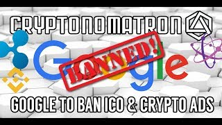 CRYPTO NEWS! Google Bans Cryptocurrency and ICO Ads!