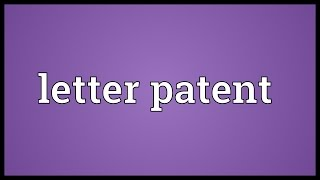 Letter patent Meaning