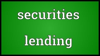 Securities lending Meaning