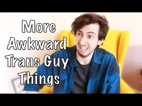 More Awkward Trans Guy Things