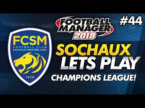 FC Sochaux - Episode 44: Champions League Adventure | Football Manager 2018 Lets Play