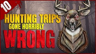10 Hunting Trips GONE HORRIBLY WRONG - Darkness Prevails