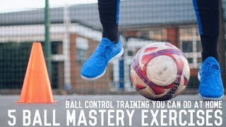 5 Ball Mastery Exercises You Can Do At Home | Improve Your Ball Control Anywhere