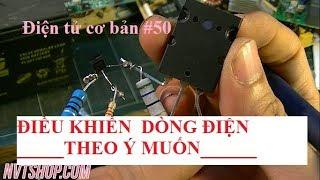 Điện tử cơ bản #50 Điều khiển dòng điện theo ý muốn