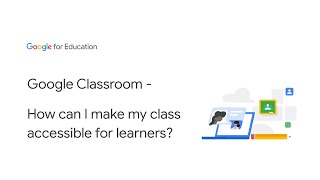 Google Classroom - How can I make my class accessible for learners? screenshot 5