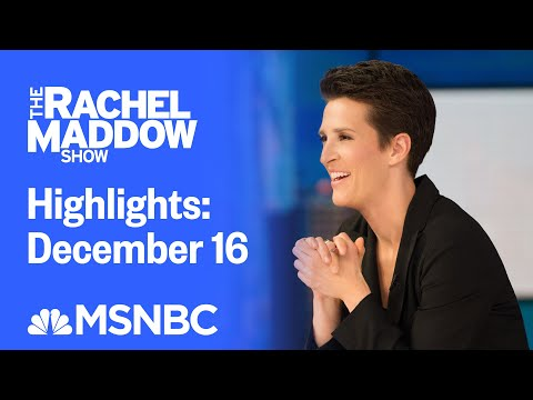 Watch Rachel Maddow Highlights: December 16 | MSNBC