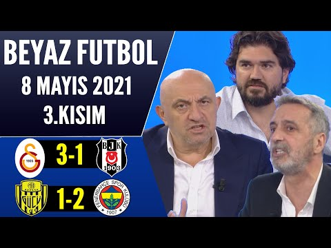 Beyaz Futbol 8 Mayıs 2021 3.Kısım (Galatasaray 3-1 Beşiktaş / Ankaragücü 1-2 Fenerbahçe)